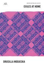 Exiles at Home : Australian Women Writers 1925-1945 : A&R Modern Australian Classics - Drusilla Modjeska