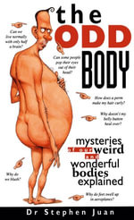 The Odd Body I Mysteries of Our Weird and Wonderful Bodies Explained - Stephen Juan