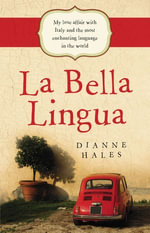 La Bella Lingua : My Love Affair with Italy and the most Enchanting Language in the World - Dianne Hales
