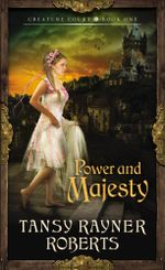 Power and Majesty : Creature Court - Tansy Rayner Roberts