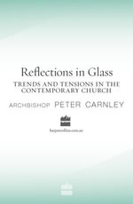 Reflections in Glass Trends and Tensions in the Contemporary Church - Peter Carnley