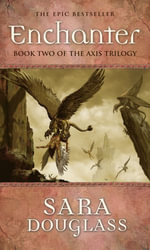 Enchanter : The Axis Trilogy - Sara Douglass