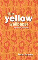Yellow Wallpaper and other Sermons - Peter Carnley