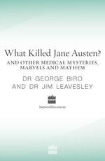 What Killed Jane Austen? And Other Medical Mysteries, Marvels and Mayhem - George Biro