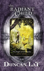 The Radiant Child : The Dragon Sword Histories Bk 3 - Duncan Lay