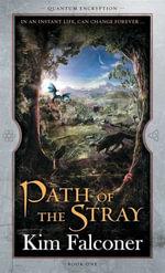 Path of the Stray : Quantum Encryption Bk 1 - Kim Falconer