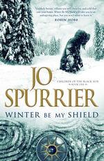 Winter Be My Shield : Children of the Black Sun - Jo Spurrier