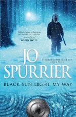 Black Sun Light My Way : Children of the Black Sun - Jo Spurrier