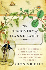 The Discovery of Jeanne Baret : A Story of Science, the High Seas, and th e First Woman to Circumnavigate the Globe - Glynis Ridley