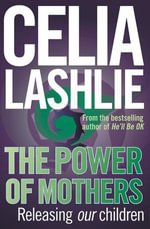 Power of Mothers - Celia Lashlie
