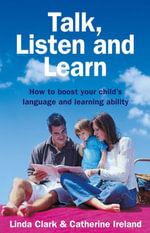 Talk, Listen and Learn How to boost your child's language and learning ability - L Clark