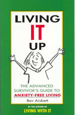 Living it Up : The Advanced Survivor's Guide to Anxiety-Free Living - Bev Aisbett