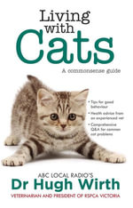 Living With Cats : A commonsense guide - Dr Hugh Wirth