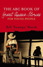 The ABC Book of Great Aussie Stories For Young People : For Young People - Bill Marsh