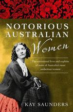 Notorious Australian Women - Kay Saunders