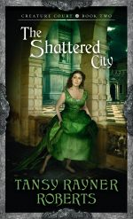 The Shattered City : Creature Court - Tansy Rayner Roberts