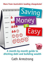 Saving Money Is Easy : A Month-by-Month Guide to Ditching Debt and Ensuring Your Financial Future - Cath Armstrong