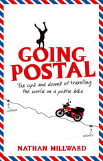 Going Postal : The Ups and Downs of Travelling the World on a Postie Bike - Nathan Millward