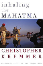 Inhaling The Mahatma - Christopher Kremmer