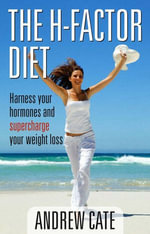 The H Factor Diet : Harness Your Hormones and Supercharge Your Weight Los s - Andrew Cate