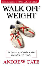 Walk Off Weight : An eight-week walking program for fun, fitness and fat loss - Andrew Cate
