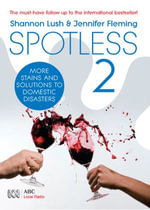 Spotless 2 : More room-by-room solutions to domestic disasters - Shannon Lush