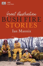 Great Australian Bushfire Stories : Great Australian Stories - Ian Mannix