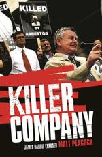 Killer Company : James Hardie Exposed - Matt Peacock