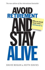 Avoid Retirement and Stay Alive - David Bogan