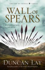 Wall of Spears : Empire of Bones - Duncan Lay