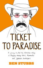 Ticket to Paradise : A Journey to Find the Australian Colony in Paraguay Among Nazis, Mennonites and Japanese Beekeepers - Ben Stubbs