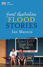 Great Australian Flood Stories - Ian Mannix