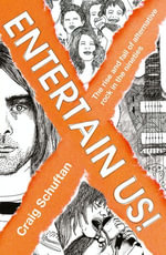 Entertain Us : The Rise and Fall of Alternative Rock in the Nineties - Craig Schuftan