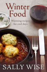 Winter Food : Warming recipes for cool days - Sally Wise
