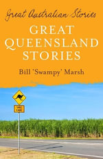 Great Queensland Stories : Great Australian Stories - Bill Marsh