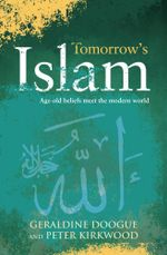 Tomorrow's Islam : The Power of Progress and Moderation Where Two Worlds Meet - Geraldine Doogue