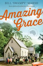 Amazing Grace : Stories of faith and friendship from outback Australia - Bill Marsh