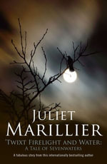 Twixt Firelight and Water : A Tale of Sevenwaters - Juliet Marillier