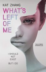 What's Left of Me : A Hybrid Novel - Kat Zhang