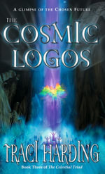 The Cosmic Logos : The Celestial Triad - Traci Harding