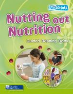 Nutting Out Nutrition : Guided Reading Book : Rigby Blueprints Middle Primary B Unit 1 - Pearson Education Australia