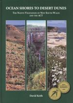 Ocean Shores to Desert Dunes : The Native Vegetation of New South Wales and the ACT - David Andrew Keith
