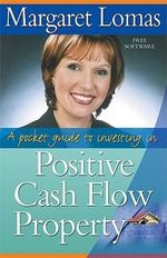A Pocket Guide to Investing in Positive Cash Flow Property - Margaret Lomas