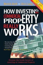 How Investing in Commercial Property Really Works : Understanding the Australian Property Market - Martin Roth