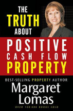 The Truth About Positive Cash Flow Property - Margaret Lomas