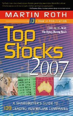 Top Stocks 2007 2007 : A Sharebuyer's Guide to 109 Leading Australian Companies - Martin Roth