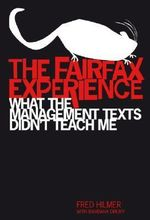 The Fairfax Experience : What the Management Texts Didn't Teach Me - Frederick Hilmer