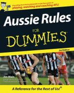 Aussie Rules For Dummies, 2nd Edition : 2E - Jim Main