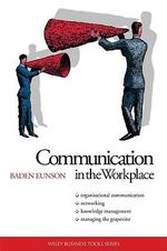 Communication in the Workplace : Organisational Communication. Networking. Knowledge Management. Managing The Grapevine - Baden Eunson