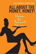 All About the Money, Honey! : Recipes for Financial Success - Julianne Dowling